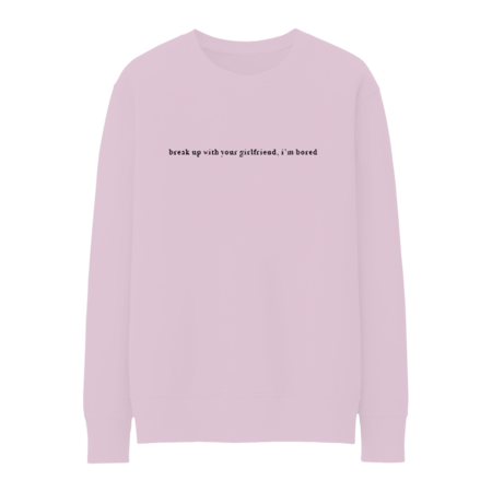 Ariana Grande: BREAK UP WITH YOUR GIRLFRIEND CREWNECK - L
