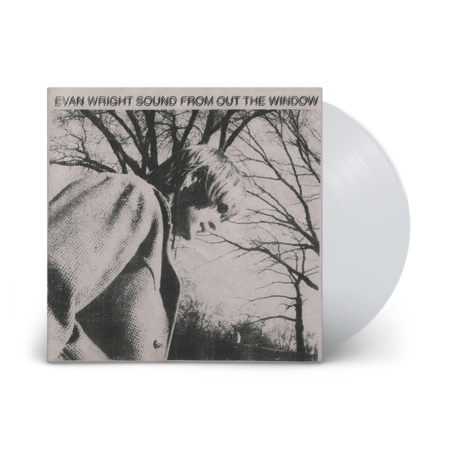 Evan Wright: Sound From Out The Window: Limited Edition Clear White Vinyl