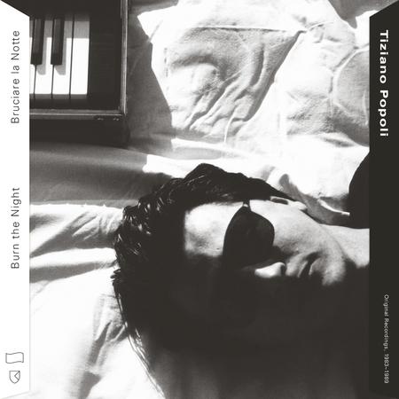 Tiziano Popoli: Burn The Night / Bruciare La Notte: Original Recordings, 1983-1989