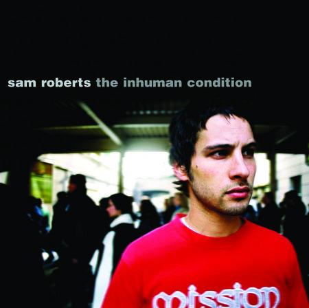 Sam Roberts: The Inhuman Condition