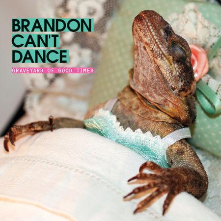 Brandon Can't Dance: Graveyard of Good Times