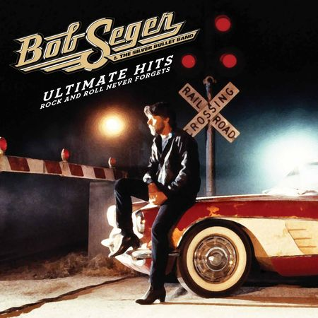 Bob Seger: Ultimate Hits: Rock And Roll Never Forgets