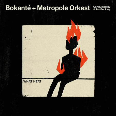 Bokanté & Metropole Orkest & Jules Buckley: What Heat