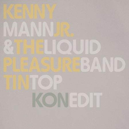 Kenny Mann Jr & Liquid Pleasure Band: Tin Top (Pt. 1&2 + Kon Edit): Edits By Master DJ Kon