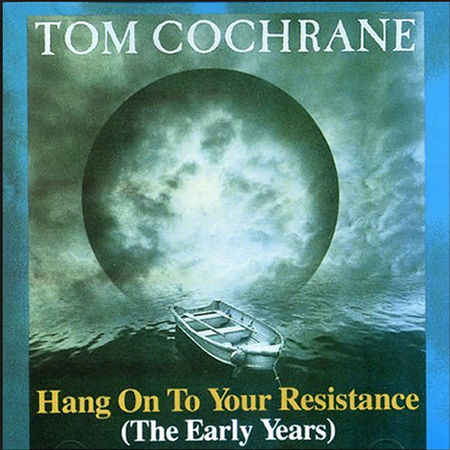 Tom Cochrane: Hang On To Your Resistance