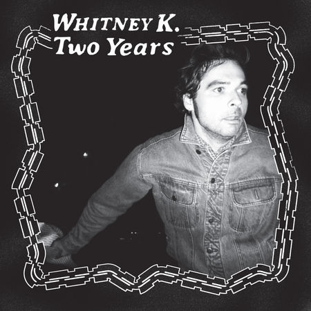 Whitney K: Two Years