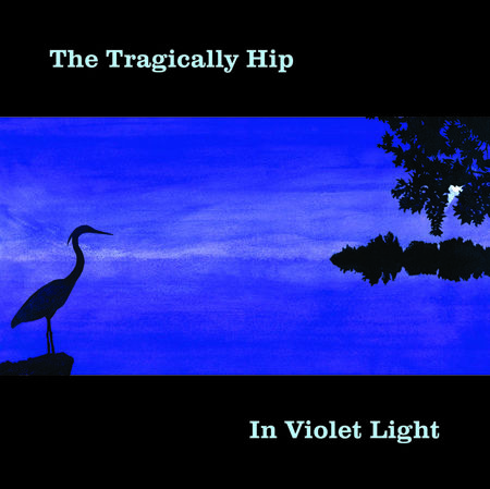 The Tragically Hip: In Violet Light