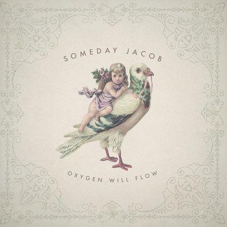Someday Jacob: Oxygen Will Flow
