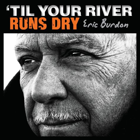 Eric Burdon: 'Til Your River Runs Dry