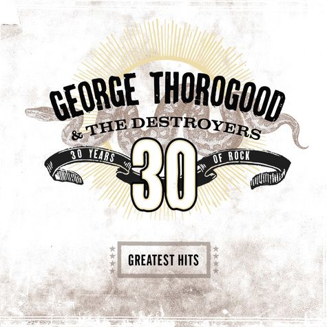 George Thorogood: Greatest Hits:30 Years Of Rock (CD)