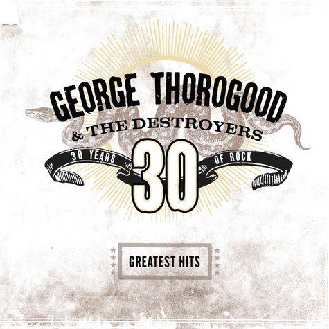 George Thorogood: Greatest Hits:30 Years Of Rock (CD)