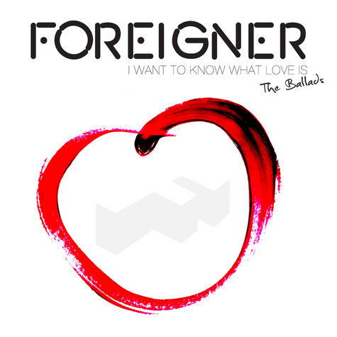 foreigner: I Want To Know What Love Is: The Ballads
