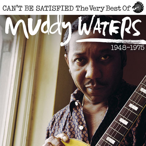 Muddy Waters: Can't Be Satisfied (The Very Best Of)