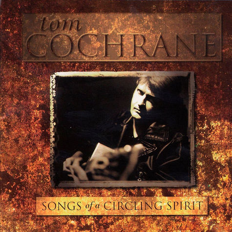 Tom Cochrane: Songs of a Circling Spirit