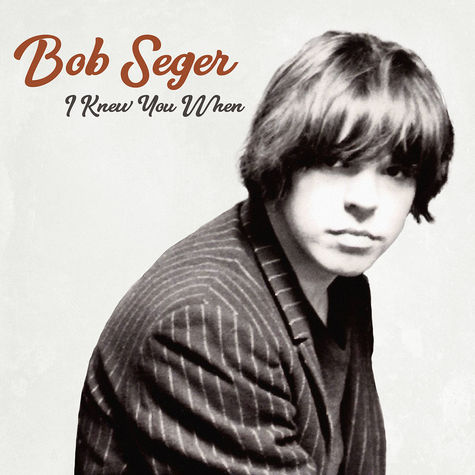 Bob Seger: I Knew You When