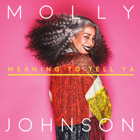 Molly Johnson: Meaning To Tell Ya