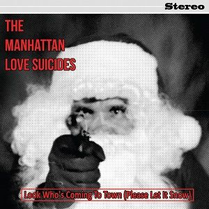 The Manhatten Love Suicides: Look Who's Coming to Town (Please Let it Snow