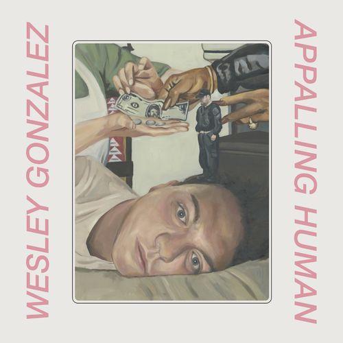 Wesley Gonzalez: Appalling Human