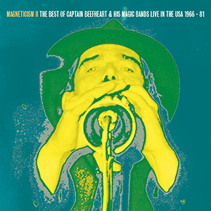 Captain Beefheart And His Magic Bands: Magneticism II: The Very Best of Captain Beefheart & his Magic Bands - Live in the USA 1966 - 1981