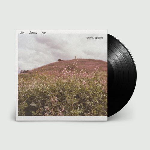 Emily A. Sprague: Hill, Flower, Fog: Deluxe Vinyl LP + Exclusive Print