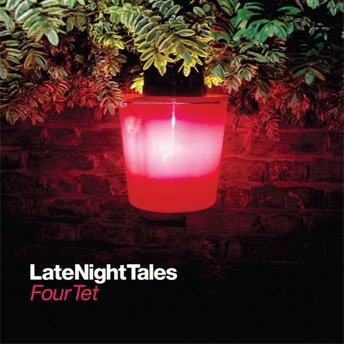 Four Tet: Late Night Tales: Four Tet