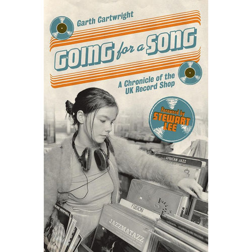 Garth Cartwright: Going For A Song: A Chronicle of the UK Record Shop