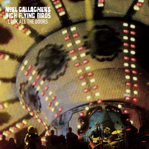 Noel Gallagher's High Flying Birds: Lock All The Doors