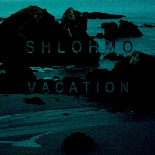 Shlohmo: Vacation