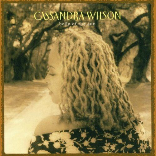 Cassandra Wilson: Belly Of The Sun