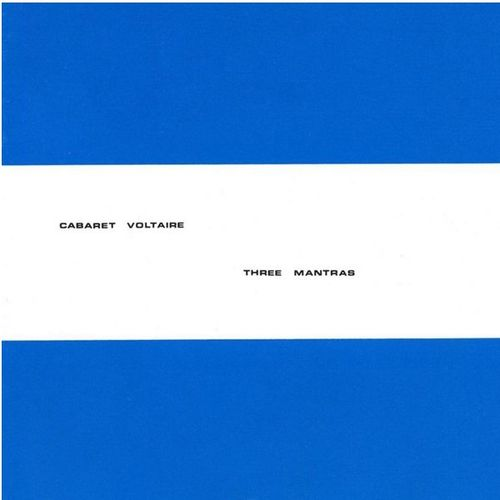Cabaret Voltaire: Three Mantras