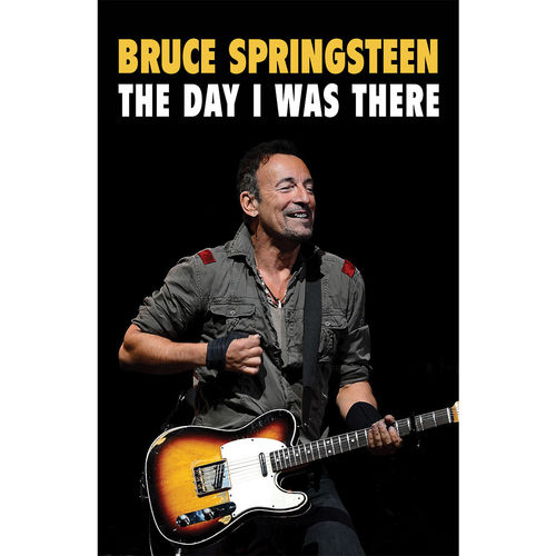 This Day In Music: Bruce Springsteen - The Day I Was There: Paperback Edition