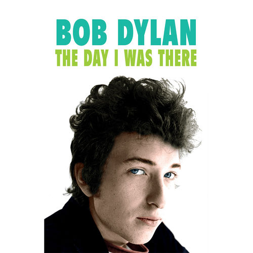 This Day In Music: Bob Dylan - The Day I Was There: Paperback Edition