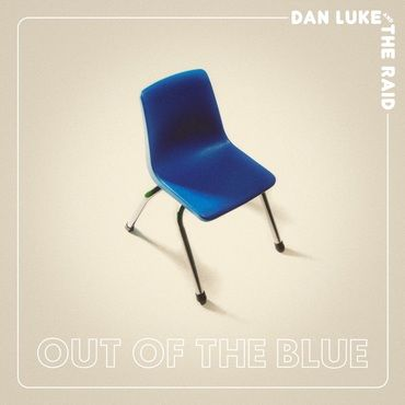 Dan Luke and The Raid: Out Of The Blue: Coloured Vinyl