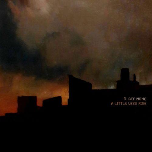 D. GEE MONO: A Little Less Fire: CD