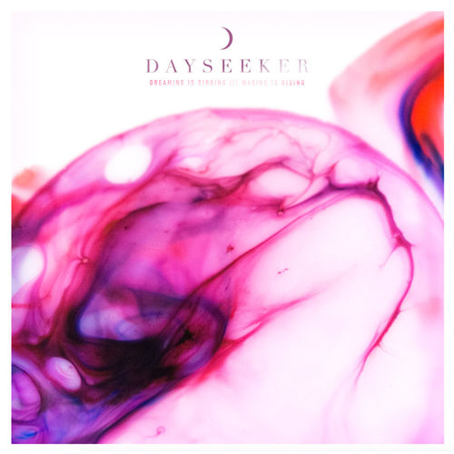 Dayseeker: Dreaming Is Sinking /// Waking Is Rising