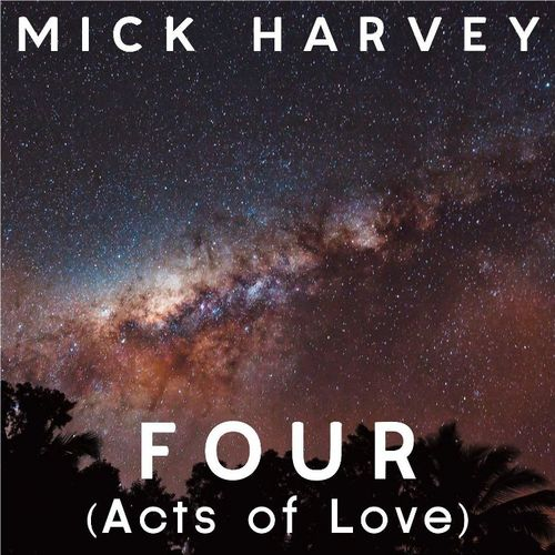 Mick Harvey: FOUR (Acts Of Love)
