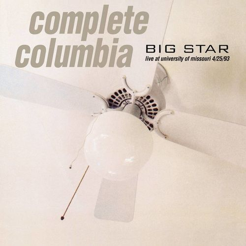 Big Star: Complete Columbia: Live at University of Missouri 4/25/93