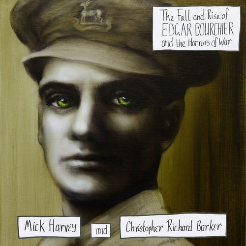 Mick Harvey and Christopher Richard Barker: The Fall and Rise of Edgar Bourchier and the Horrors of War