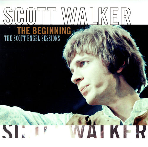 Scott Walker: The Beginning / The Scott Engel Sessions