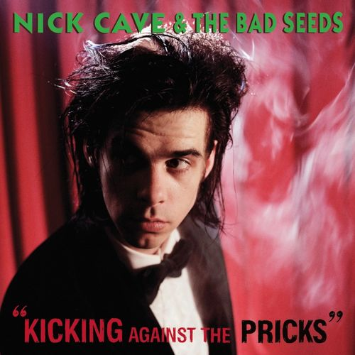 Nick Cave & The Bad Seeds: Kicking Against The Pricks