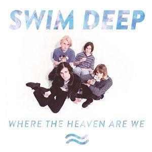 Swim Deep: Where The Heaven Are We: Deluxe