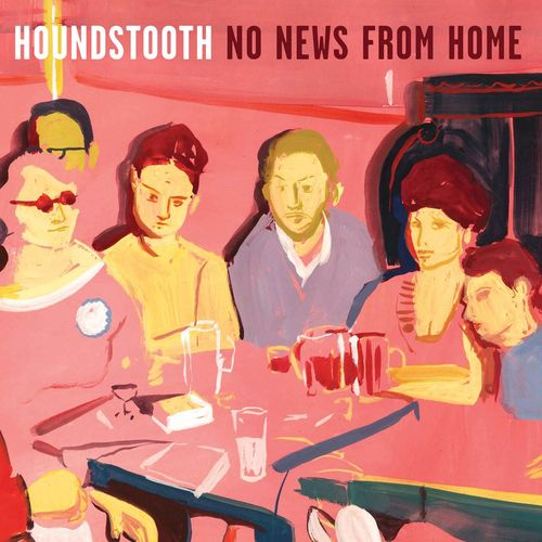 Houndstooth: No News From Home