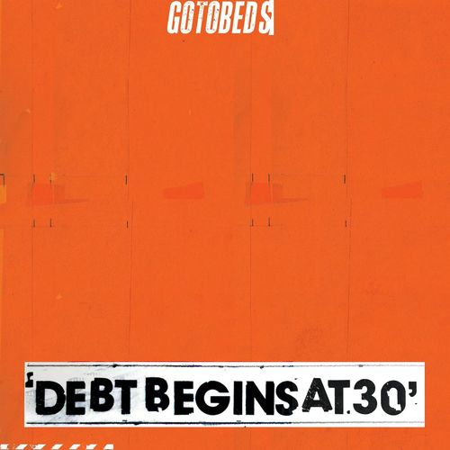 The Gotobeds: Debt Begins at 30