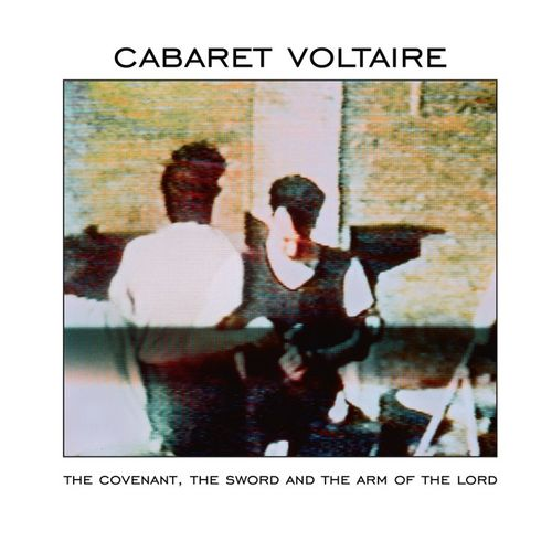 Cabaret Voltaire: The Covenant, The Sword And The Arm Of The Lord
