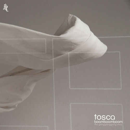Tosca: Boom Boom Boom (The Going Going Going Remixes)