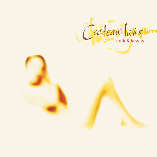 Cocteau Twins: Milk & Kisses [2019 Reissue]