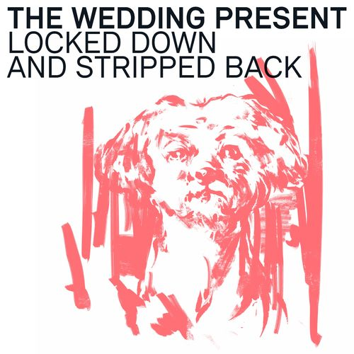 The Wedding Present: Locked Down & Stripped Back: CD
