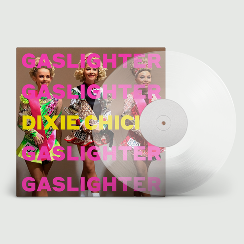 Dixie Chicks: Gaslighter: Limited Edition Transparent Vinyl