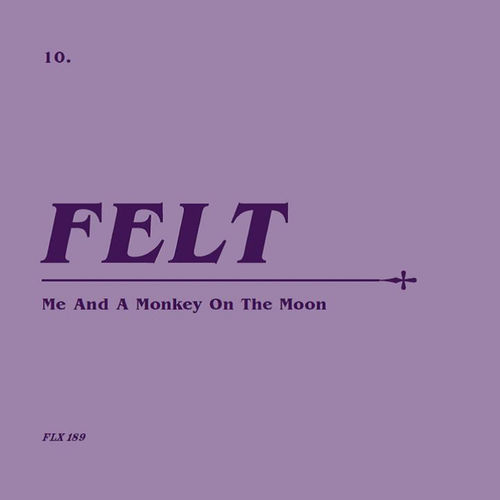 Felt: Me And A Monkey On The Moon: Remastered CD & 7