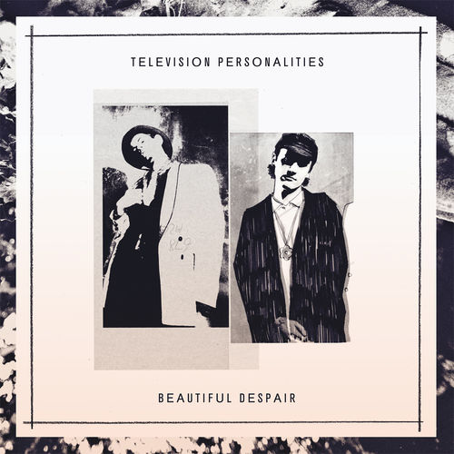 Television Personalities : Beautiful Despair